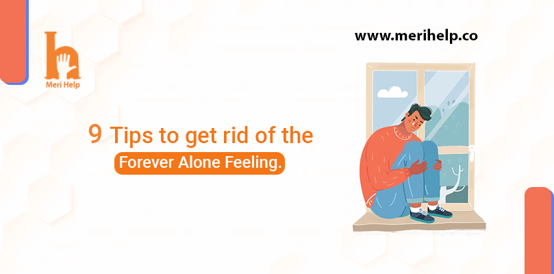 9 Tips to Get Rid of the Forever Alone Feeling?